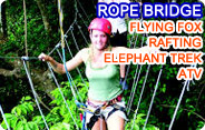 Rope Bridge Flying Fox Rafting Elephant Trek ATV